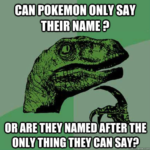 can pokemon only say their name or are they named after th - Philosoraptor