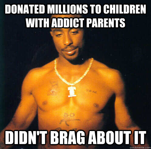 donated millions to children with addict parents didnt brag - Good Guy Tupac Shakur