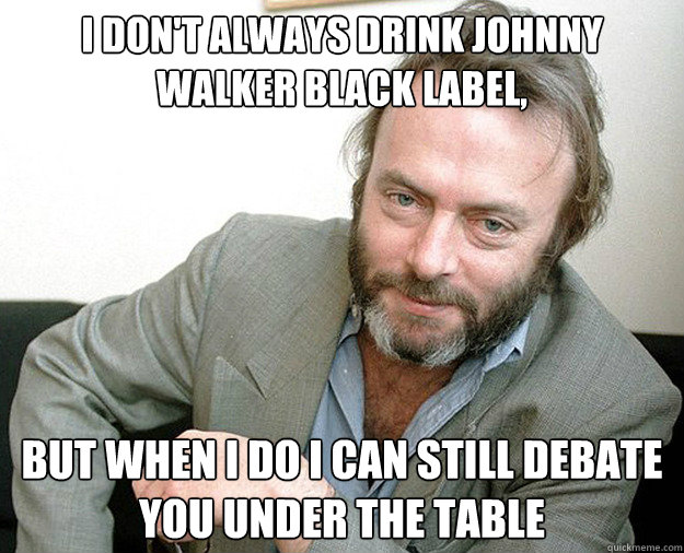 i dont always drink johnny walker black label but when i d - The Most Interesting Anti-theist In The World
