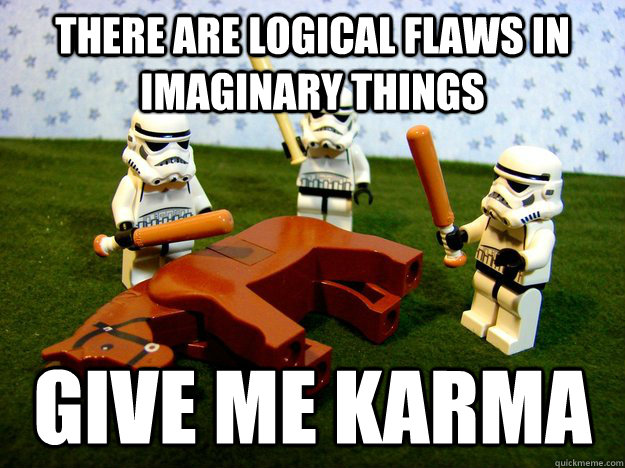 there are logical flaws in imaginary things give me karma - Karma Please