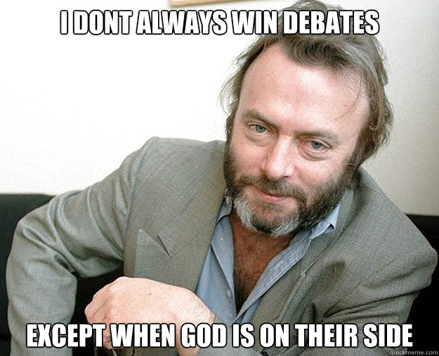 i dont always win debates except when god is on their side - The Most Interesting Anti-theist In The World