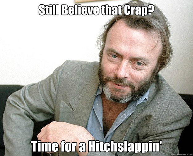 still believe that crap time for a hitchslappin - The Most Interesting Anti-theist In The World