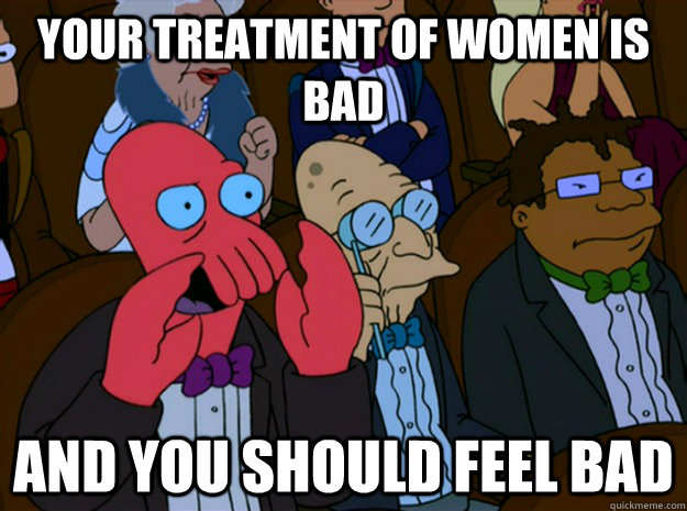 your treatment of women is bad and you should feel bad - Feel bad zoidberg