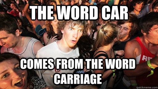 the word car comes from the word carriage - Sudden Clarity Clarence