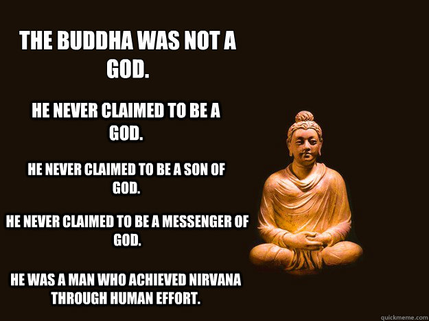 the buddha was not a god he never claimed to be a god he  - 