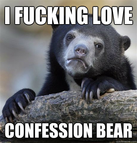 i fucking love confession bear - Confession Bear