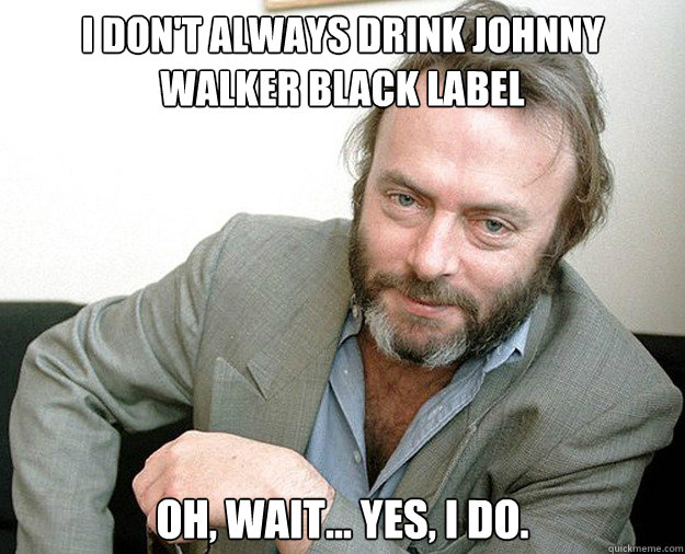 i dont always drink johnny walker black label oh wait y - The Most Interesting Anti-theist In The World
