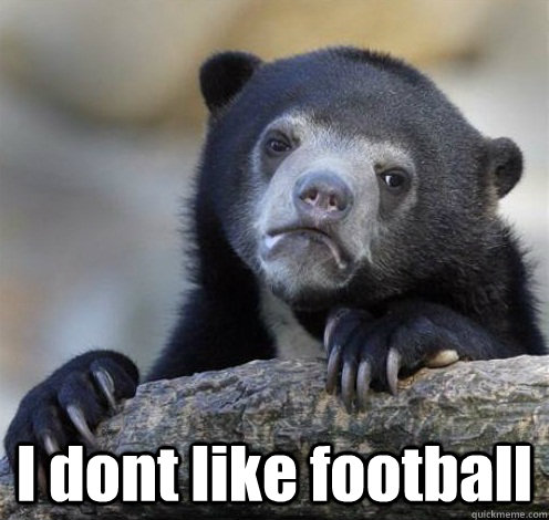 i dont like football - Confession Bear Eating