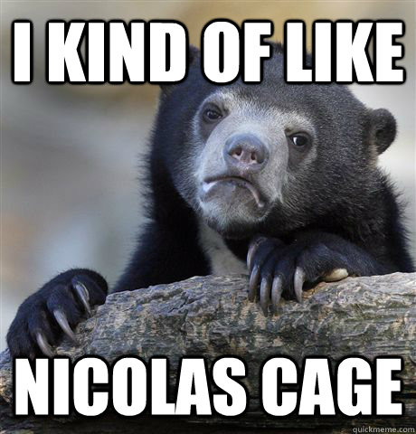 i kind of like nicolas cage - Confession Bear