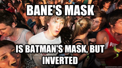 banes mask is batmans mask but inverted - Sudden Clarity Clarence