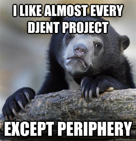 i like almost every djent project except periphery - Confession Bear