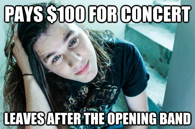 pays 100 for concert leaves after the opening band - Metal Hipster