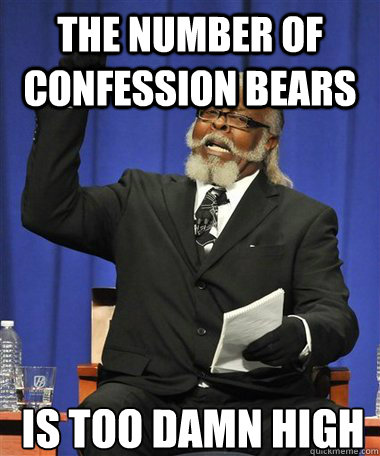 the number of confession bears is too damn high - Rent Is Too Damn High Guy