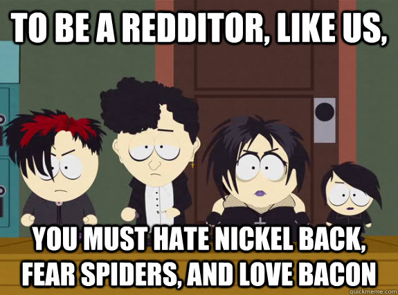 to be a redditor like us you must hate nickel back fear s - Conform