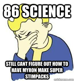 86 science still cant figure out how to have myron make supe - fallout world problems