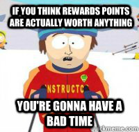 if you think rewards points are actually worth anything you - Aspen Ski Instructor