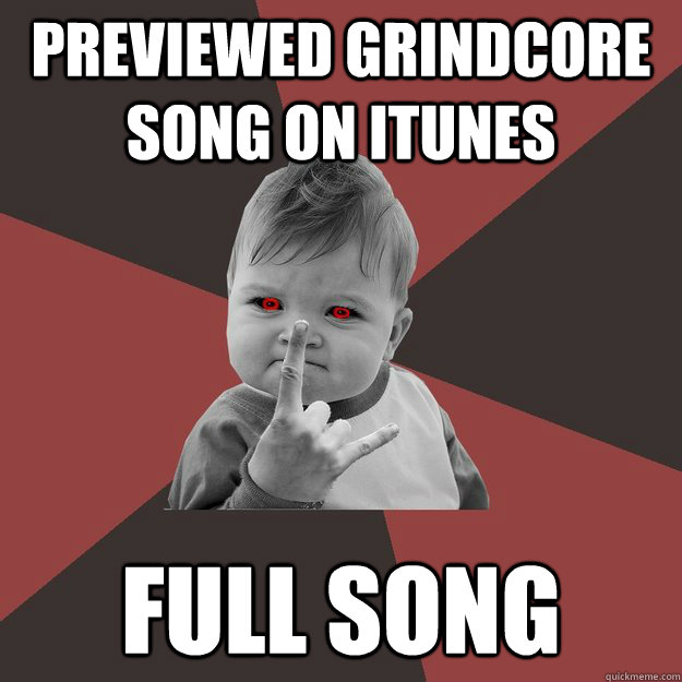 previewed grindcore song on itunes full song - Metal Success Kid
