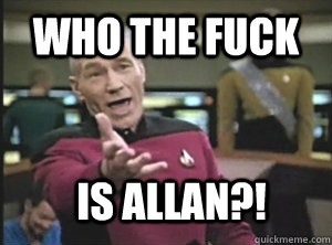 who the fuck is allan - Annoyed Picard