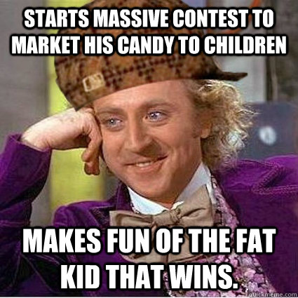 starts massive contest to market his candy to children makes - Scumbag Wonka