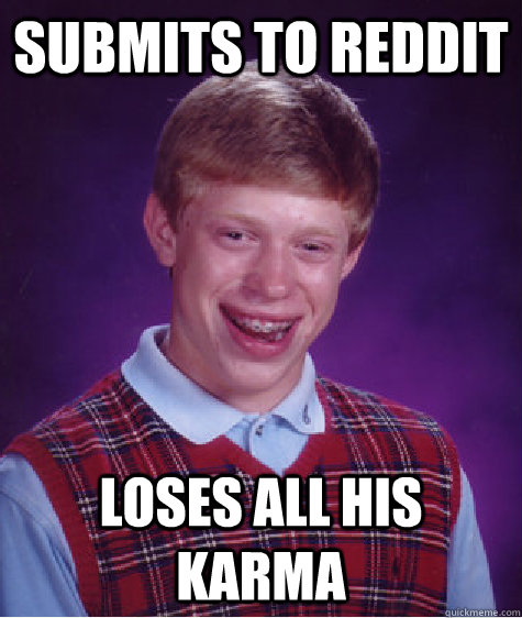 submits to reddit loses all his karma - Bad Luck Brian