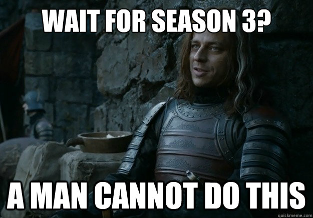 wait for season 3 a man cannot do this - Jaqen Hghar