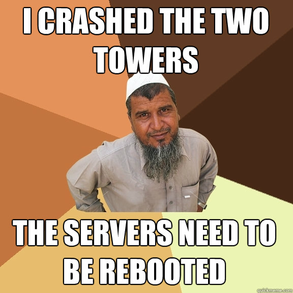 i crashed the two towers the servers need to be rebooted - Ordinary Muslim Man