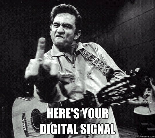 heres your digital signal - DIGITAL SIGNAL