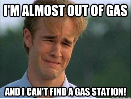 im almost out of gas and i cant find a gas station - 1990s Problems
