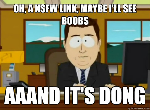 oh a nsfw link maybe ill see boobs aaand its dong - South Park Banker