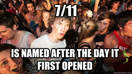 711 is named after the day it first opened - Sudden Clarity Clarence