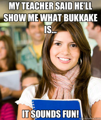 MY TEACHER SAID HE'LL SHOW ME WHAT BUKKAKE IS... IT SOUNDS F - Sheltered College Freshman