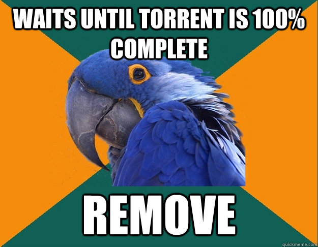 waits until torrent is 100 complete remove - Paranoid Parrot