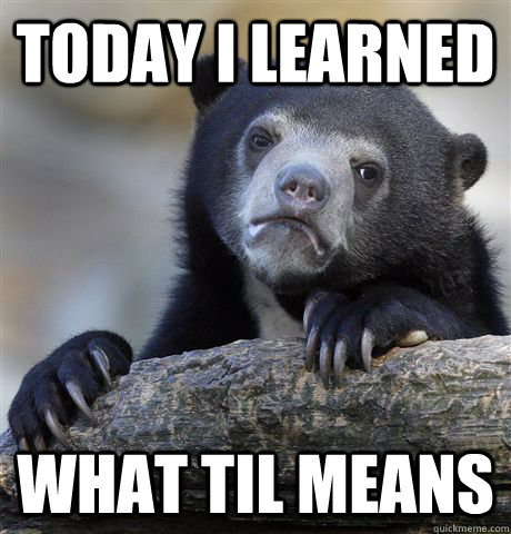 today i learned what til means - Confession Bear