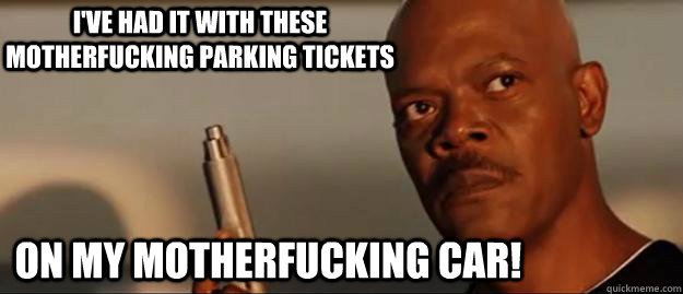 ive had it with these motherfucking parking tickets on my m - Snakes on a Plane Sammy Jackson