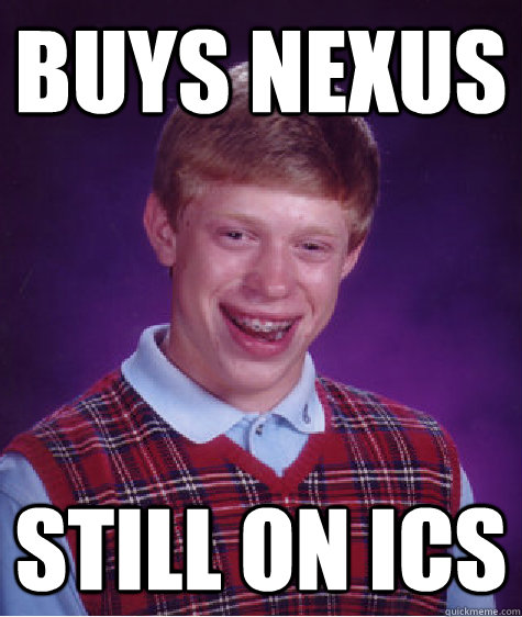buys nexus still on ics - Bad Luck Brian