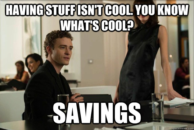 having stuff isnt cool you know whats cool savings - Sean Parker on The Reddit