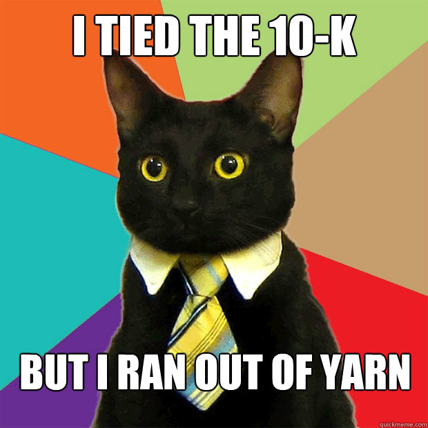 i tied the 10k but i ran out of yarn - Business Cat