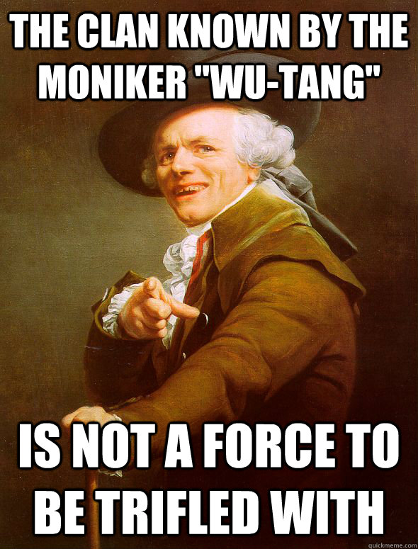 the clan known by the moniker wutang is not a force to be - Joseph Ducreux