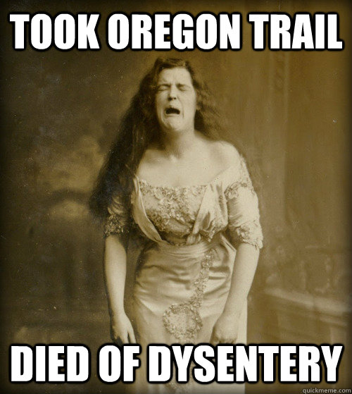 took oregon trail died of dysentery - 1890s Problems