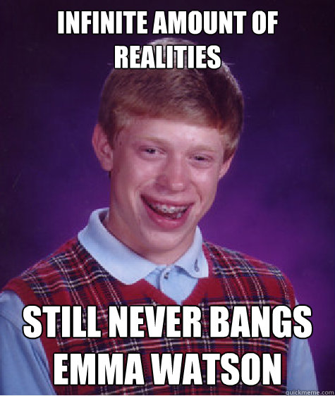 infinite amount of realities still never bangs emma watson - Bad Luck Brian