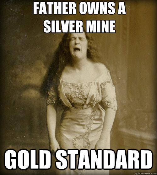 father owns a silver mine gold standard - 1890s Problems