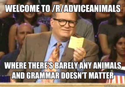 welcome to radviceanimals where theres barely any animals - drew carey oiler meme