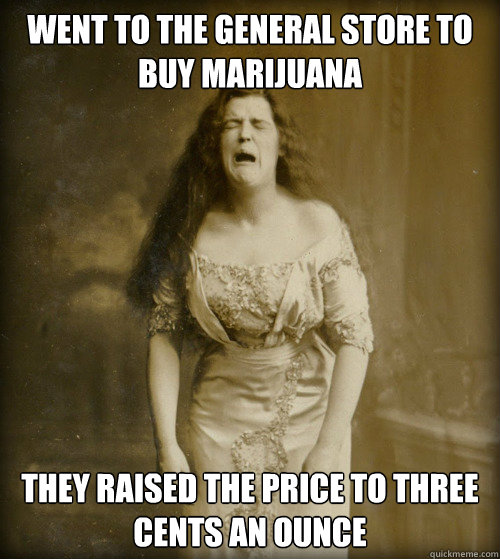 went to the general store to buy marijuana they raised the p - 1890s Problems