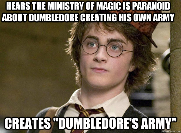 hears the ministry of magic is paranoid about dumbledore cre - Scumbag Harry Potter