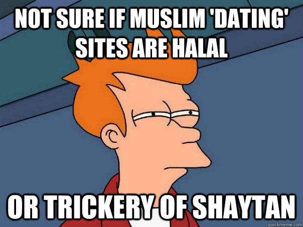 not sure if muslim dating sites are halal or trickery of s - Futurama Fry