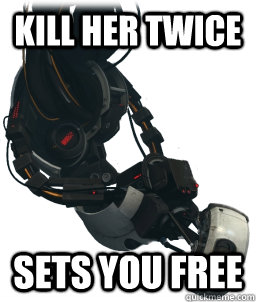 kill her twice sets you free - Good Gal GLaDOS