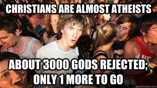 christians are almost atheists about 3000 gods rejected onl - Sudden Clarity Clarence