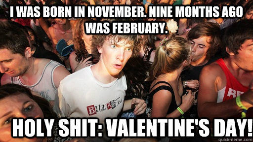 i was born in november nine months ago was february holy s - Sudden Clarity Clarence