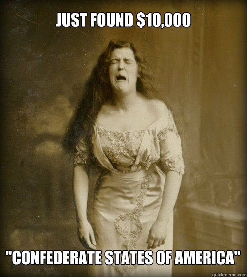 just found 10000 confederate states of america - 1890s Problems