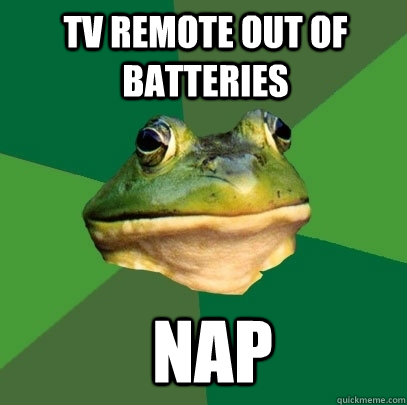 tv remote out of batteries nap - Foul Bachelor Frog